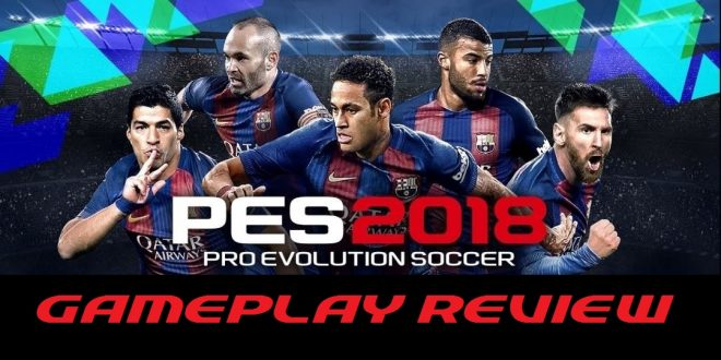 PES 2018 Gameplay Review